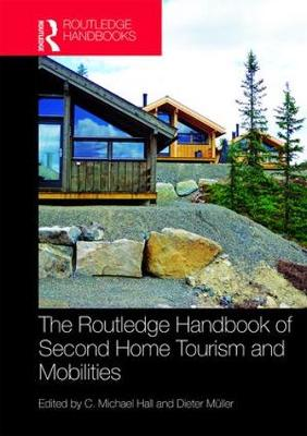 The Routledge Handbook of Second Home Tourism and Mobilities - C. Michael Hall