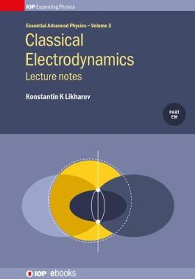 Classical Electrodynamics: Lecture Notes, Volume 3 - Konstantin K Likharev