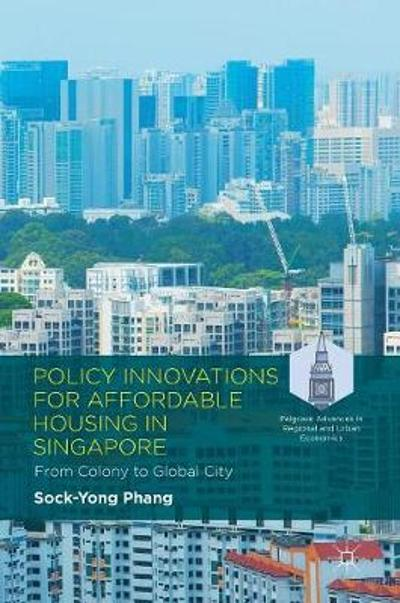 Policy Innovations for Affordable Housing In Singapore - Sock-Yong Phang