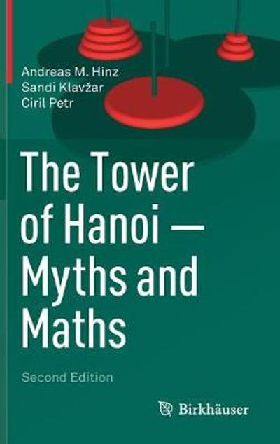 The Tower of Hanoi - Myths and Maths - Andreas M. Hinz