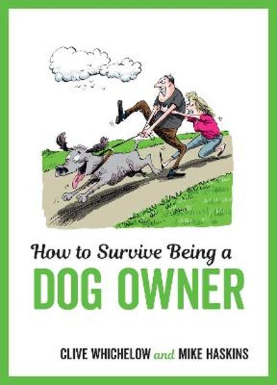 How to Survive Being a Dog Owner - Mike Haskins