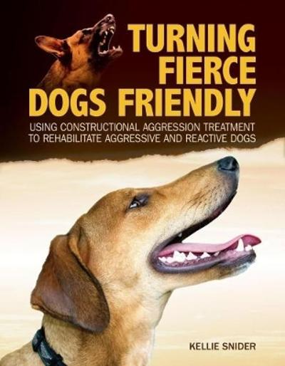 Turning Fierce Dogs Friendly - Kellie Snider