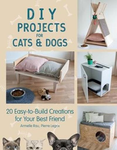 DIY Projects for Cats and Dogs - Armelle Rau