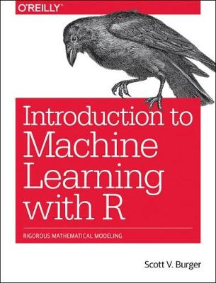Introduction to Machine Learning with R - Burger Scott