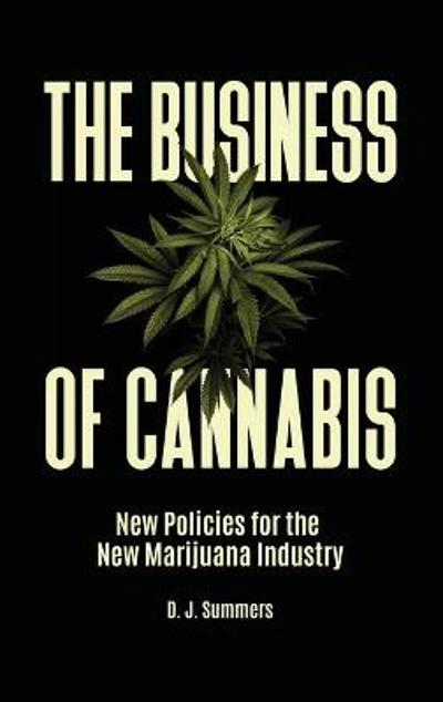The Business of Cannabis - D. J. Summers