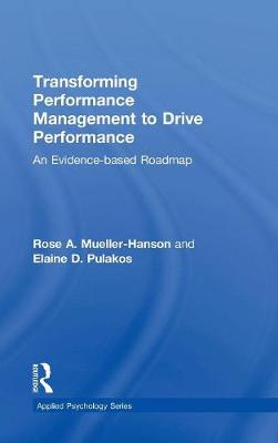 Transforming Performance Management to Drive Performance - Rose A. Mueller-Hanson Elaine D. Pulakos