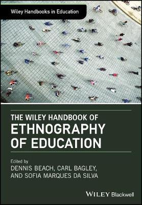 The Wiley Handbook of Ethnography of Education - Dennis Beach