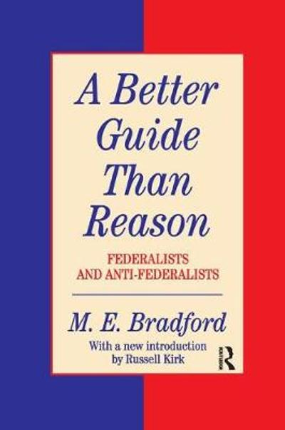 A Better Guide Than Reason - M.E. Bradford