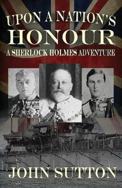 Upon a Nation's Honour - A Sherlock Holmes Adventure - Professor of Cognitive Science John Sutton