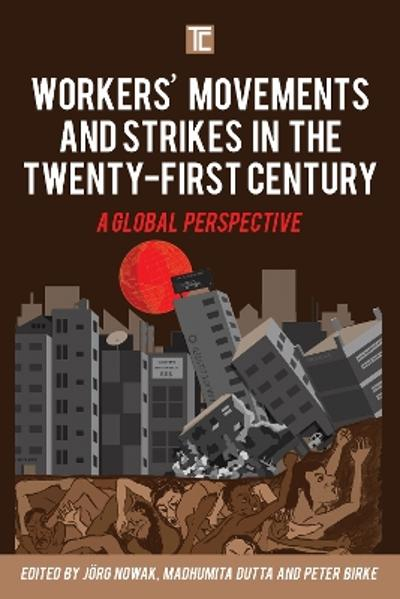 Workers' Movements and Strikes in the Twenty-First Century - Joerg Nowak