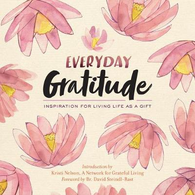 Everyday Gratitude: Inspiration for Living Life as a Gift - Network For Grateful Living