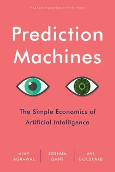 Prediction Machines - A. Agrawal