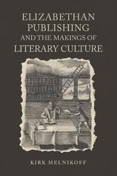 Elizabethan Publishing and the Makings of Literary Culture - Professor Kirk Melnikoff
