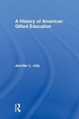 A History of American Gifted Education - Jennifer L. Jolly