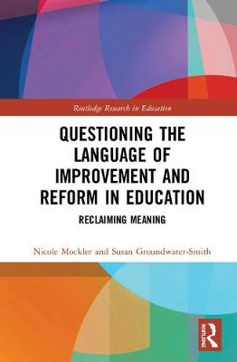 Questioning the Language of Improvement and Reform in Education - Nicole Mockler