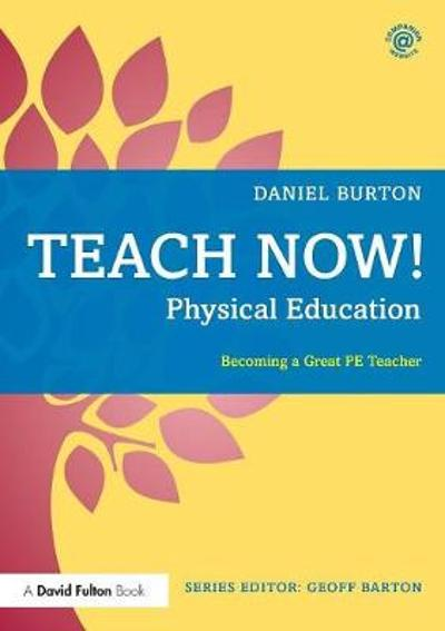 Teach Now! Physical Education - Daniel Burton