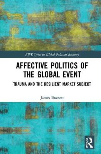 Affective Politics of the Global Event - James Brassett