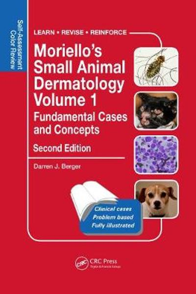 Moriello's Small Animal Dermatology, Fundamental Cases and Concepts - Darren Berger
