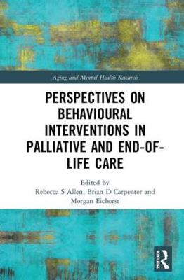 Perspectives on Behavioural Interventions in Palliative and End-of-Life Care - Rebecca S Allen