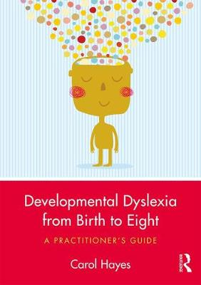 Developmental Dyslexia from Birth to Eight - Carol Hayes