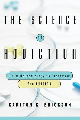 The Science of Addiction - Carlton K. Erickson