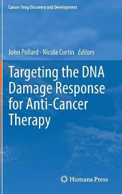 Targeting the DNA Damage Response for Anti-Cancer Therapy - John Pollard