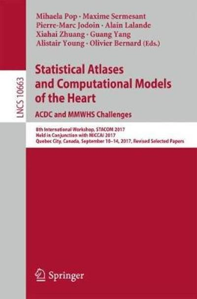 Statistical Atlases and Computational Models of the Heart. ACDC and MMWHS Challenges - Mihaela Pop