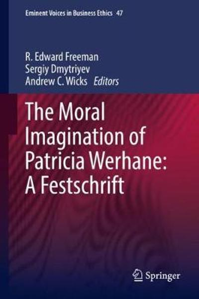 The Moral Imagination of Patricia Werhane: A Festschrift - R. Edward Freeman