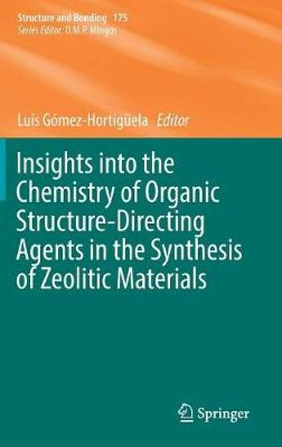 Insights into the Chemistry of Organic Structure-Directing Agents in the Synthesis of Zeolitic Materials - Luis Gomez-Hortiguela