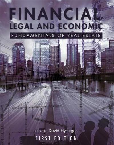 Financial, Legal and Economic Fundamentals of Real Estate - David Hysinger