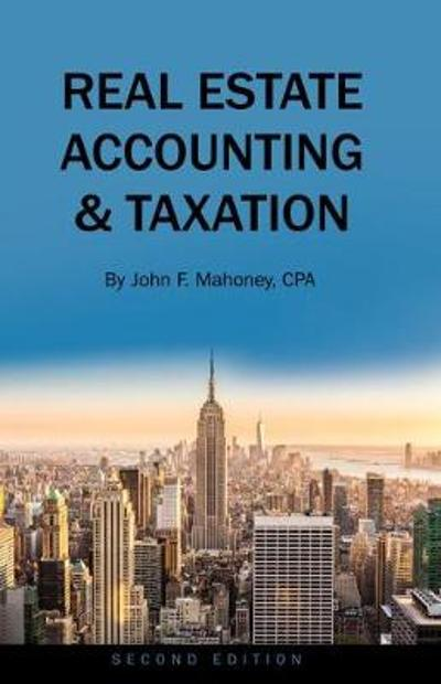 Real Estate Accounting and Taxation - John F. Mahoney