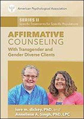 Affirmative Counseling With Transgender and Gender Diverse Clients - Lore M. Dickey