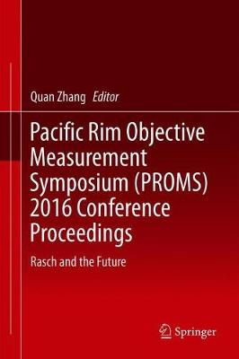 Pacific Rim Objective Measurement Symposium (PROMS) 2016 Conference Proceedings - Quan Zhang