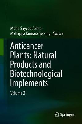 Anticancer Plants: Natural Products and Biotechnological Implements - Mohd Sayeed Akhtar