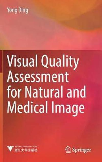Visual Quality Assessment for Natural and Medical Image - Yong Ding