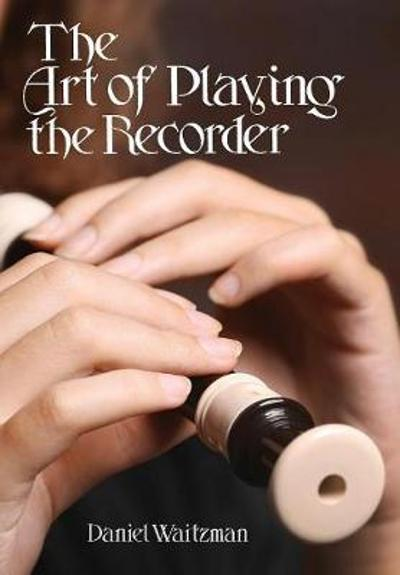 The Art of Playing the Recorder - Daniel Waitzman