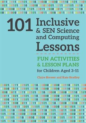 101 Inclusive and SEN Science and Computing Lessons - Claire Brewer