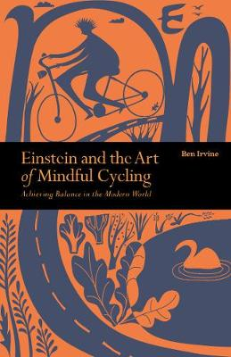 Einstein & The Art of Mindful Cycling - Ben Irvine