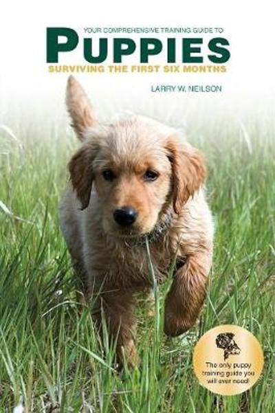Your Comprehensive Training Guide to Puppies - Larry W Neilson