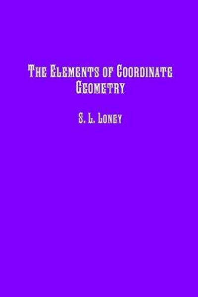 The Elements of Coordinate Geometry - S L Loney