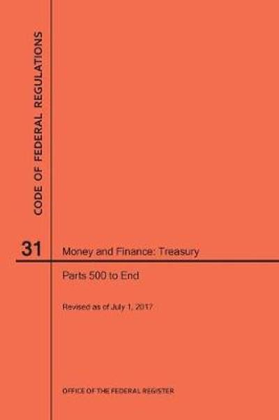 Code of Federal Regulations Title 31, Money and Finance, Parts 500-End, 2017 - Nara