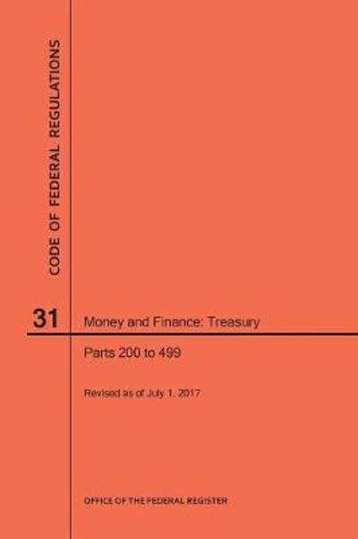 Code of Federal Regulations Title 31, Money and Finance, Parts 200-499, 2017 - Nara