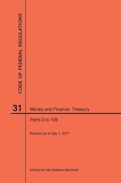 Code of Federal Regulations Title 31, Money and Finance, Parts 0-199, 2017 - Nara