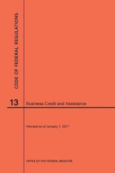 Code of Federal Regulations Title 13, Business Credit and Assistance, 2017 - Nara