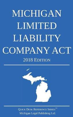 Michigan Limited Liability Company ACT; 2018 Edition - Michigan Legal Publishing Ltd