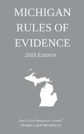 Michigan Rules of Evidence; 2018 Edition - Michigan Legal Publishing Ltd