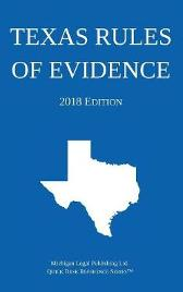 Texas Rules of Evidence; 2018 Edition - Michigan Legal Publishing Ltd