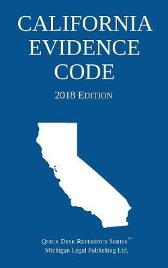 California Evidence Code; 2018 Edition - Michigan Legal Publishing Ltd