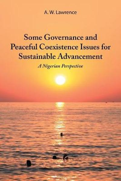 Some Governance and Peaceful Coexistence Issues for Sustainable Advancement - A W Lawrence