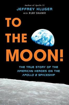 To The Moon! - Jeffrey Kluger